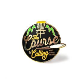 The Course is Calling Disc Golf Pin