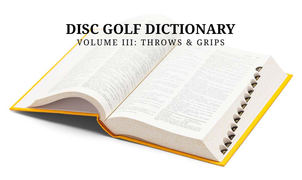 Disc Golf Dictionary, Volume III: Throws & Grips